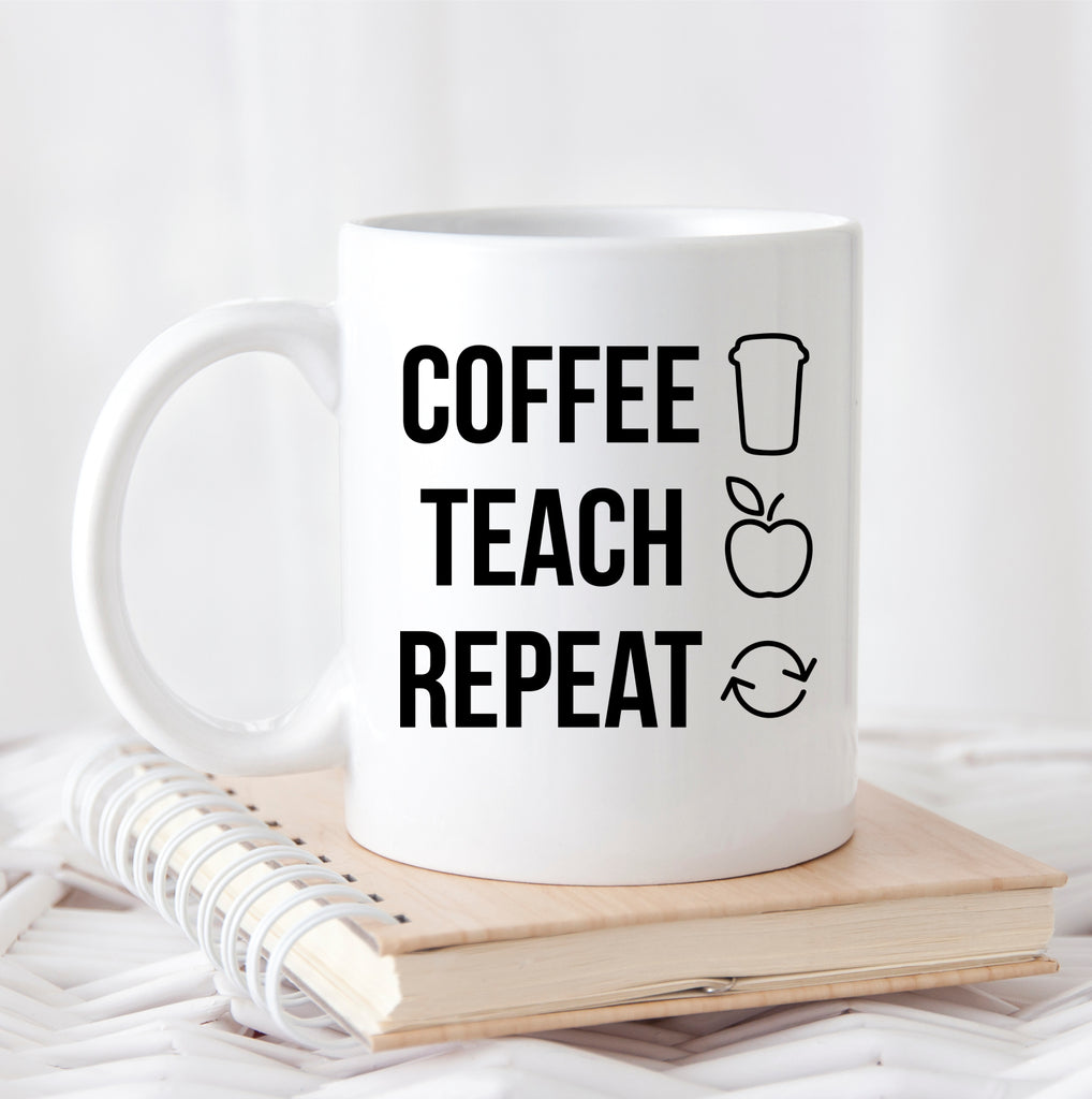 """Coffee, Teach, Repeat"" Coffee Mug"