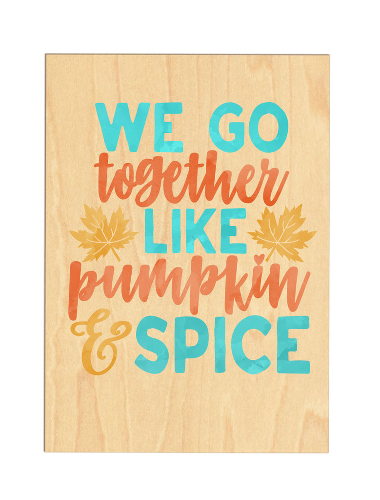 We Go Together Like Pumpkin & Spice Wooden Sign sign - TruColors Art & Design