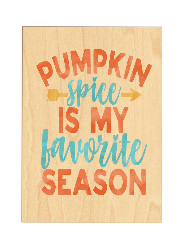 Pumpkin Spice Is My Favorite Season Wooden Sign sign - TruColors Art & Design
