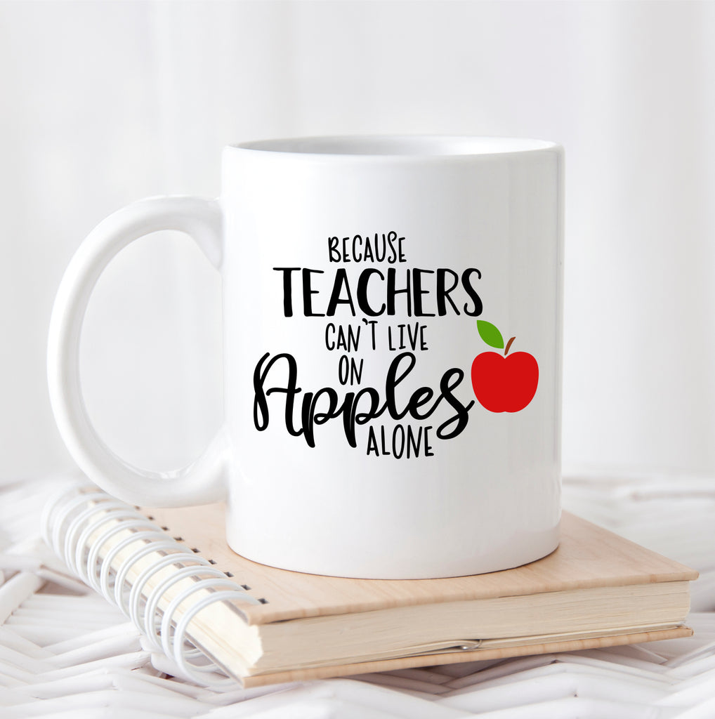 """Because Teachers Can't Live On Apples Alone"" Coffee Mug"
