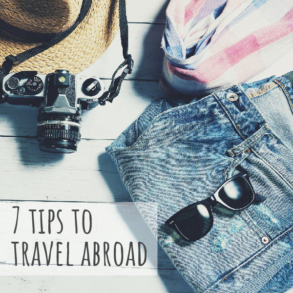 7 Tips For Traveling Abroad