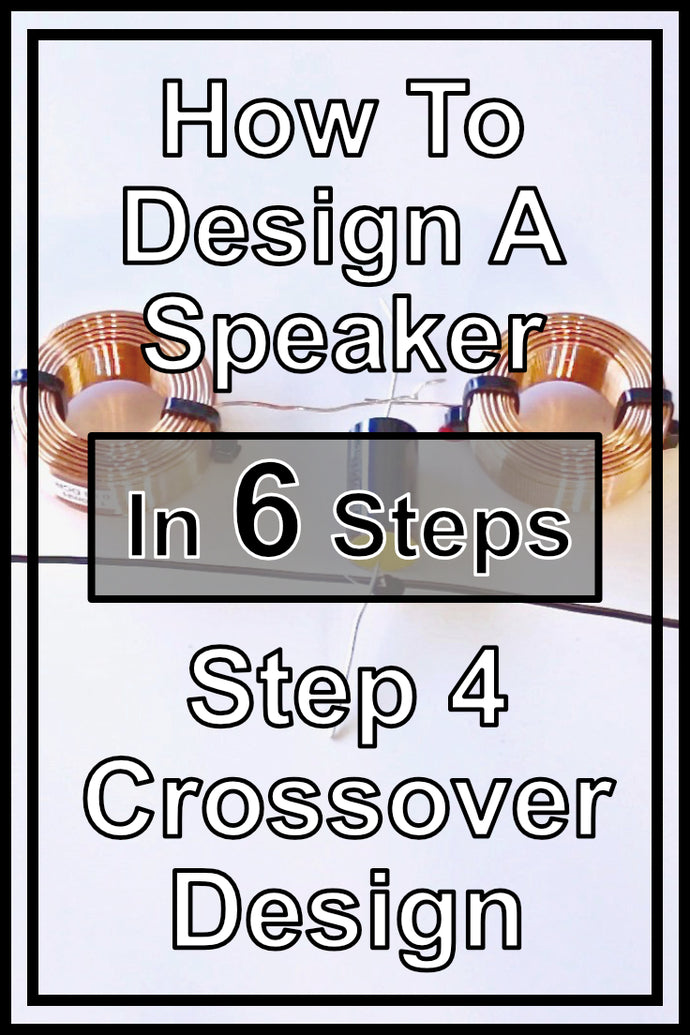 How To Design Your Own Speakers In 6 Steps | Step 4 - Crossover Design Part 1