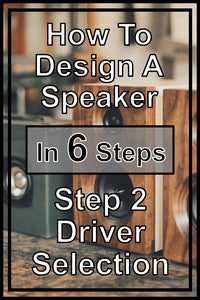 Step 2 - Driver Selection | How To Design Your Own Speaker In 6 Steps