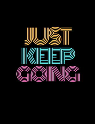JUST KEEP GOING