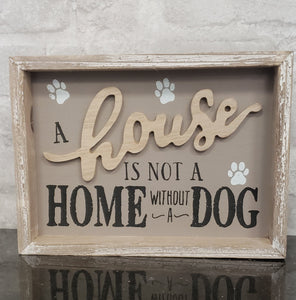 House is not a home Without a Dog Wood Sign