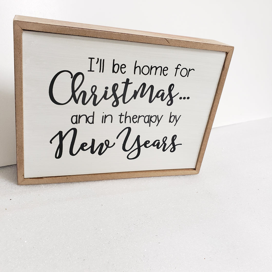 I'll Be Home For Christmas And In Therapy By New Years Wooden Christmas Sign