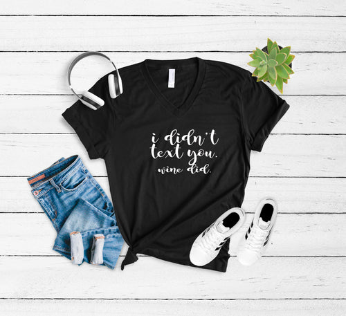 I didn't text you. Wine Did. T-shirt