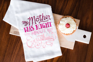 My Mother Was Right About Everything Embroidered Hand towel/Teatowel