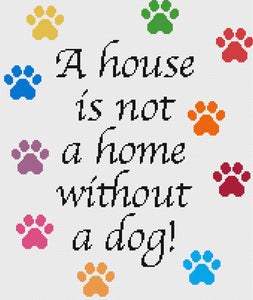 A house is not a home without a dog counted cross stitch kit