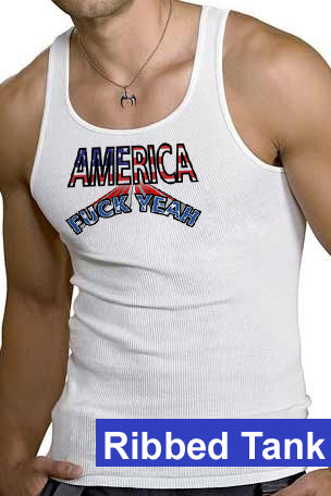 America F*** Yeah Collection - Tee, Tank, A-Shirt, or Boxer