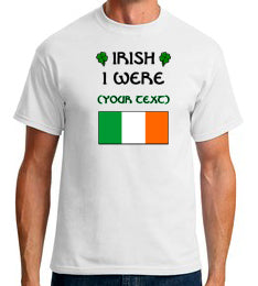 Irish I were ____   - Custom Tshirt