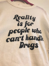 """Reality is for people who can't handle drugs"" Waffle Tee"
