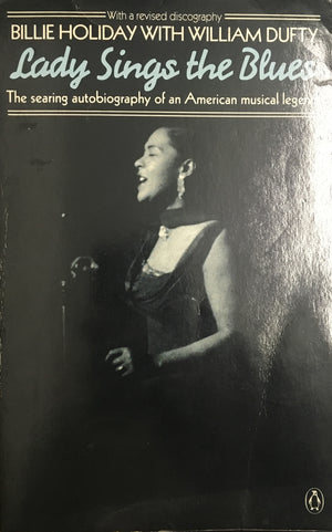LADY SINGS THE BLUES: THE SEARING AUTOBIOGRAPHIE OF AN AMERICAN MUSICAL LEGEND