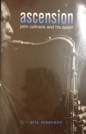 ASCENSION: JOHN COLTRANE AND HIS QUEAST