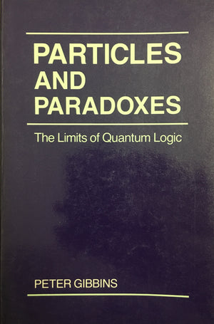 PARTICLES AND PARADOXES: THE LIMITS OF QUANTOM LOGIC