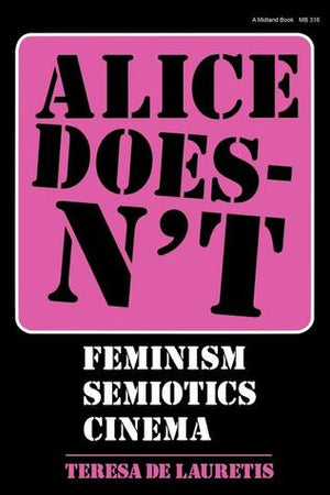 Alice Doesn't: Feminism, Semiotics, Cinema