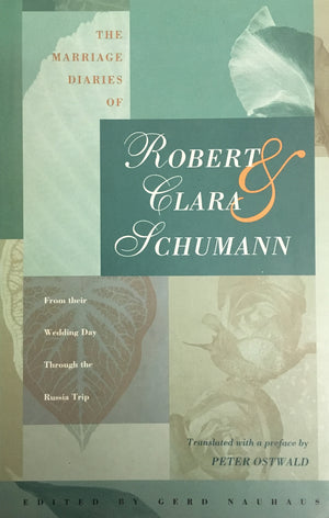 THE MARRIAGE DIARIES OF ROBERT & CLARA SCHUMANN: FROM THEIR WEDDING DAY THROUGH THE RUSSIA TRIP
