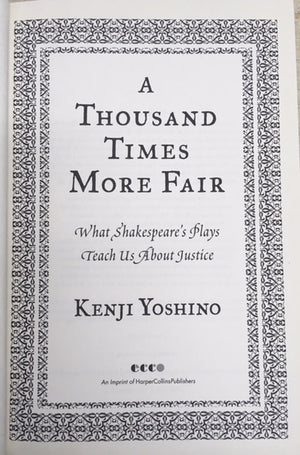 A Thousand Times More Fair - What Shakespeare's Plays Teach us about Justice, Kenji Yoshino  Harper & Collins  First edition  New York, 2011  יד שניה, מצב מצוין, חדר קריאה חנות לספרים ישנים וחדשים