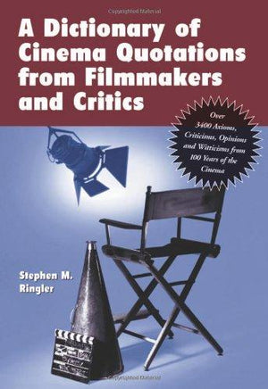 A Dictionary of Cinema Quotations from Filmmakers and Critics: Over 3400 Axioms, Criticisms, Opinions and Witticisms from 100 Years of the Cinema