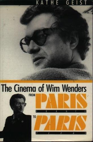 "Stock Image  View Larger Image  The Cinema of Wim Wenders: From Paris, France to ""Paris, Texas"""