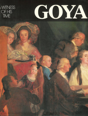 Goya: A Witness of His Time