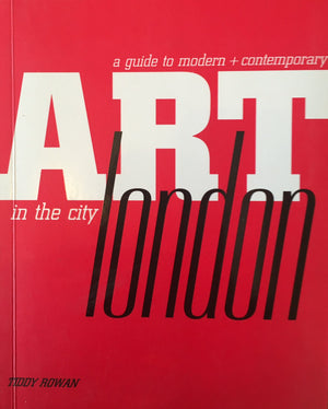 A guide to modern + contemporary ART in the city London