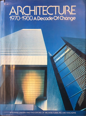 Architecture, 1970-1980 : a Decade of Change