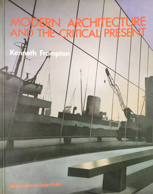 Modern Architecture and the Critical Present, Kenneth Frampton  Architectural Design Profile  London, 1982  יד שניה, במצב שמור, חדר קריאה חנות לספרים ישנים וחדשים