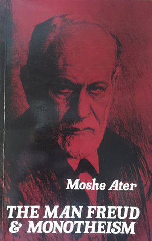 The Man Freud & Monotheism, Moshe Ater The Magnes Press, Hebrew University Press  Jerusalem, 1992  יד שניה, במצב טוב, חנות לספרים ישנים וחדשים
