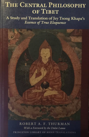 The Central Philosophy of Tibet - A Study and Translation of Jey Tsong Khapa's Essence of True Eloquence, Robert A. F. Thurman Princeton University Press  New Jersey, 1991  יד שניה, במצב מעולה, חדר קריאה חנות לספרים ישנים וחדשים