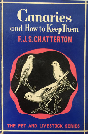 Canaries and How to Keep Them, F. J. S. Chatterton Cassell  Third edition  Great Britain, 1964  יד שניה, חדר קריאה חנות לספרים ישנים וחדשים