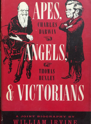 Apes, Angels, and Victorians - A joint biography of Charles Darwin and Thomas Huxley, William Irvine Weidenfeld & Nicolson  London, 1955  יד שניה, במצב טוב, חדר קריאה חנות לספרים ישנים וחדשים