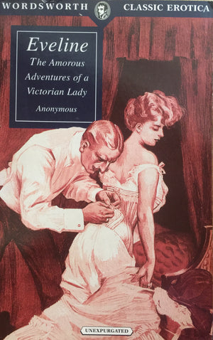 Eveline - The Amorous Adventures of a Victorian Lady, Anonymous Wordsworth Classics  Great Britain, 1996  יד שניה, חדר קריאה חנות לספרים ישנים וחדשים