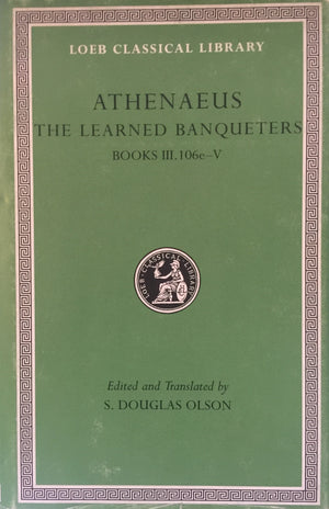 ATHENAEUS - The Learned Banqueters - Books III-V  Translated by S. Douglas Olson  Harvard University Press  Great Britain, 2006 יד שניה, במצב מצוין, חדר קריאה חנות לספרים ישנים וחדשים