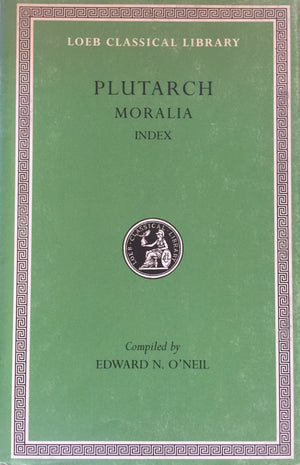 PLUTARCH - Moralia - Index, Edward N. O'Neil  Translated by Philip H. De Lacy and Benedict Henderson  Harvard University Press  Great Britain, 2004 יד שניה, כמו חדש!, חדר קריאה חנות לספרים ינשים וחדשים