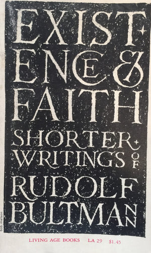 Existence and Faith  Shorter Writings of Rudolf Bultmann Selected, translated, and introduced by Schubert M. Ogden  Living Age Books - Meridian Books  First printing  New York, 1960  יד שניה, במצב שמור  (כריכה רכה, כתמי התיישנות בחלק מדפי הספר) חדר קריאה חנות לספרים ישנים וחדשים