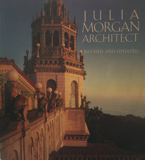 Julia Morgan Architect: Revised and Updated - Sarah Holmes Boutelle