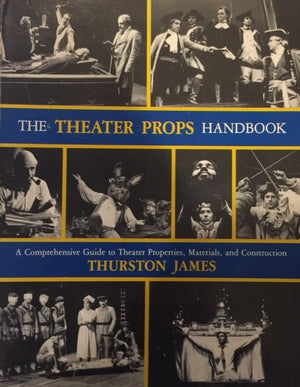 The Theatre Props Handbook, Thurston James A comprehensive guide to theatre properties, materials and construction  Betterway Publications  The United States of America, 1987  יד שניה, במצב שמור חדר קריאה חנות לספרחם ישנים וחדשים