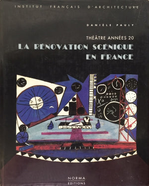 La Renovation Scenique en France, Daniele Pauly Theatre Annees 20  Institute Francais D'Architecture  Norma Editions  Paris, 1995  יד שניה, במצב שמור, חדר קריאה חנות לספרים ישנים וחדשים