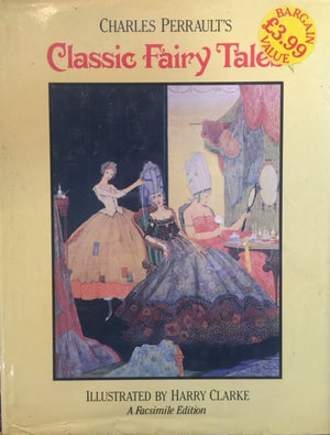 Classic Fairy Tales, Charles Perrault's (First published in 1922)  Illustrated by Harry Clarke  An introduction by Thomas Bodkin  Chancellor Press - A Facsimile Edition  London, 1986  יד שניה, במצב שמור  (כריכה קשה, עם ז׳קט עטיפה מקורי), חדר קריאה חנות לספרים ישנים וחדשים