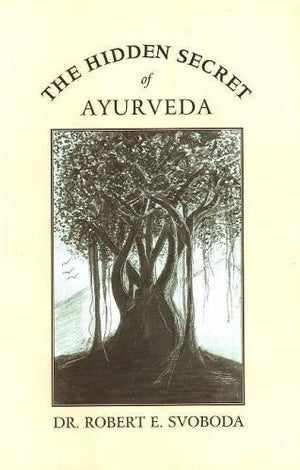 The Hidden Secret of Ayurveda, Dr. Robert E. Svoboda  Ayurvedic Press  The United States of America, 2002  יד שניה, חדר קריאה חנות לספרים ישנים וחדשים