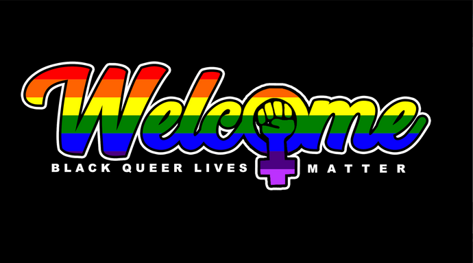 Welcome Black Queer Lives Matter