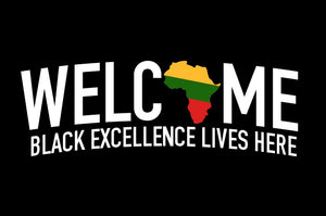 """Welcome, Black Excellence Lives Here"""