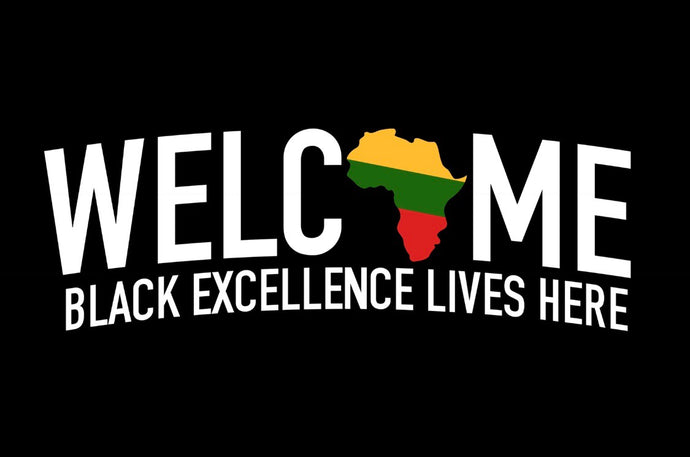 Welcome, Black Excellence Lives Here