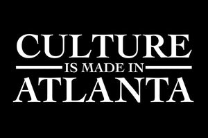 """Culture Is Made In Atlanta"""