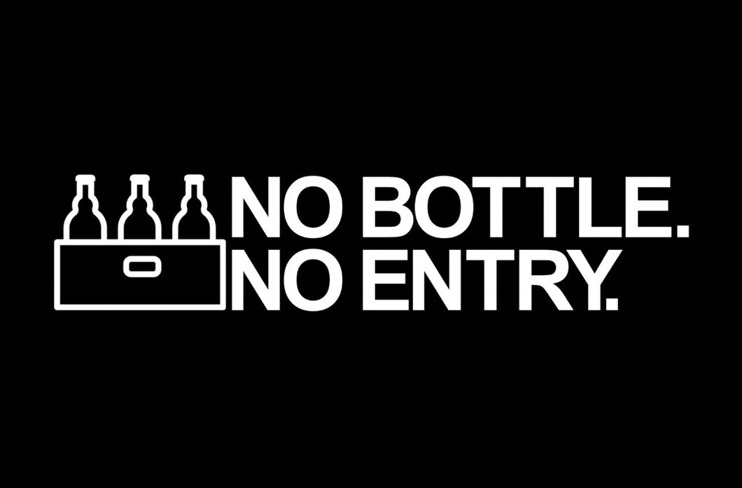 No Bottle. No Entry.