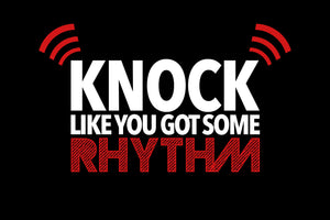 """Knock Like You Got Some Rhythm"""