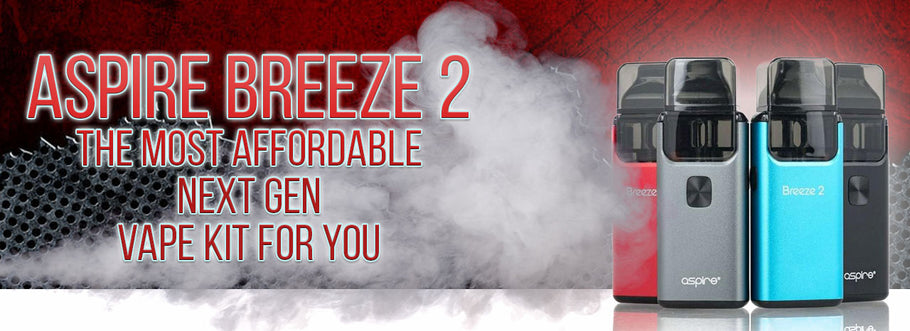 Aspire Breeze 2: The Most Affordable Next Gen Vape Kit for You