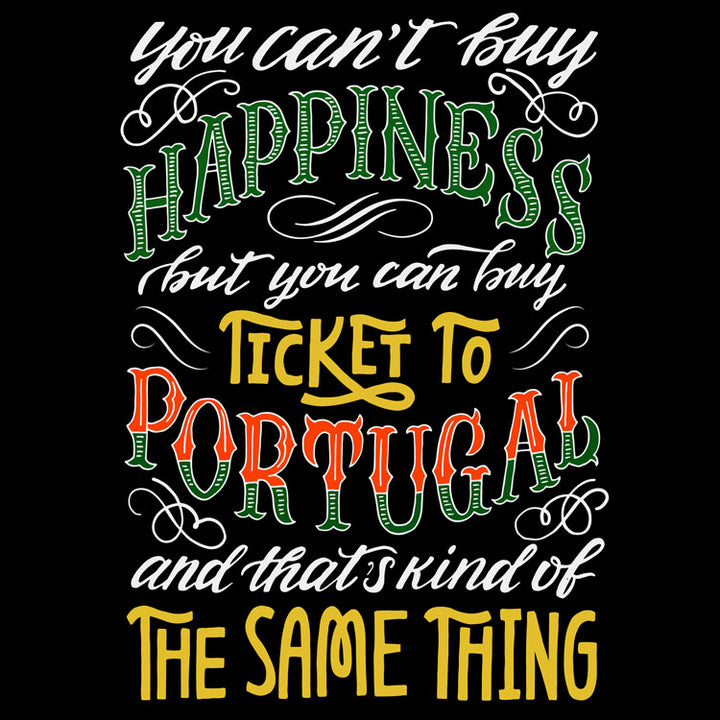 You can't buy happiness, but you can buy a ticket to Portugal and that's kind of the same thing