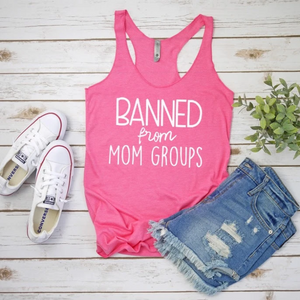 Banned From Mom Groups - Tank Top